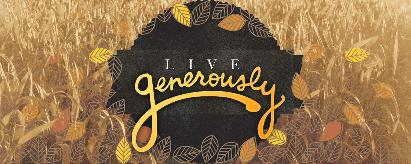 LIVE GENEROUSLY // REAP WHAT YOU SOW